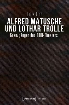 Theater: Alfred Matusche und Lothar Trolle, Julia Lind