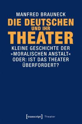 Theater: Die Deutschen und ihr Theater, Manfred Brauneck