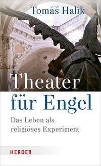 Theater für Engel - Tomás Halík |