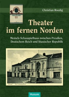 Theater im fernen Norden - Charistian Roedig |