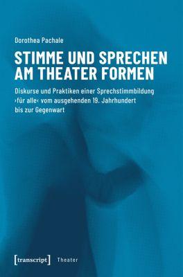Theater: Stimme und Sprechen am Theater formen, Dorothea Pachale