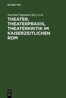 Theater, Theaterpraxis, Theaterkritik im kaiserzeitlichen Rom