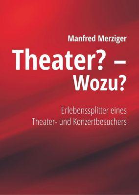 Theater? - Wozu?, Manfred Merziger