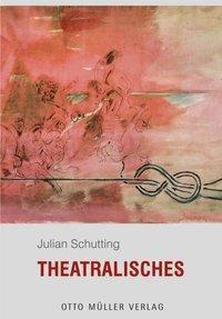 Theatralisches, Julian Schutting
