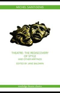 Theatre: The Rediscovery of Style and Other Writings, Michel Saint-denis