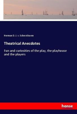 Theatrical Anecdotes, Herman D. J. v. Schevichaven