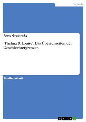 'Thelma & Louise': Das Überschreiten der Geschlechtergrenzen, Anne Grabinsky