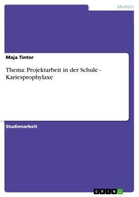 Thema: Projektarbeit in der Schule - Kariesprophylaxe, Maja Tintor
