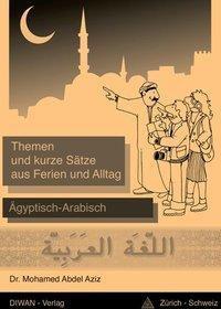Themen und kurze Sätze aus Ferien und Alltag, Ägyptisch-Arabisch, Mohamed Abdel Aziz