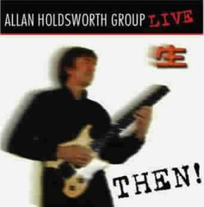 Then!-Live In Tokyo May 4-6,19, Allan Group Holdsworth