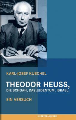 Theodor Heuss, die Schoah, das Judentum, Israel., Karl-Josef Kuschel