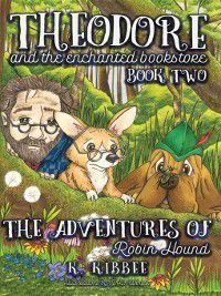 Theodore and the Enchanted Bookstore: The Adventures of Robin Hound, K. Kibbee