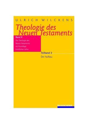 Theologie des Neuen Testaments: Bd.2/2 Die Theologie des Neuen Testaments als Grundlage kirchlicher Lehre, Ulrich Wilckens