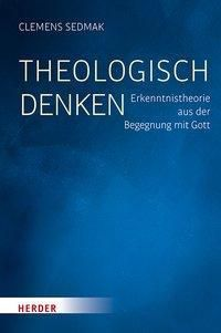 Theologisch denken - Clemens Sedmak |