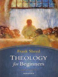 Theology for Beginners, Frank Sheed