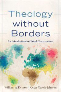 Theology without Borders, William A. Dyrness, Oscar Garcia-Johnson