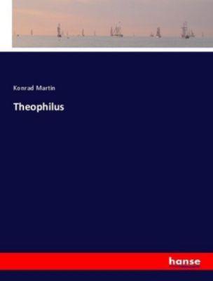 Theophilus - Konrad Martin |