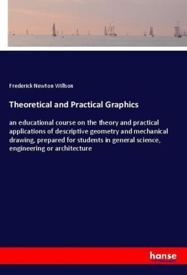 Theoretical and Practical Graphics, Frederick Newton Willson