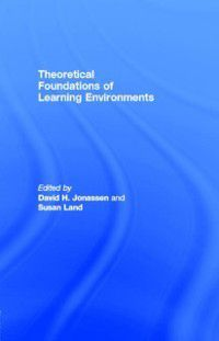 Theoretical Foundations of Learning Environments, Edited by David H. Jonassen and Susan Land