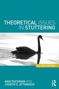 Theoretical Issues in Stuttering, Ann Packman, Joseph S. Attanasio