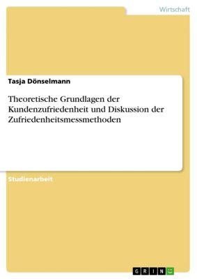 Theoretische Grundlagen der Kundenzufriedenheit und Diskussion der Zufriedenheitsmessmethoden, Tasja Dönselmann