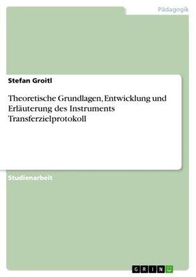 Theoretische Grundlagen, Entwicklung und Erläuterung des Instruments Transferzielprotokoll, Stefan Groitl