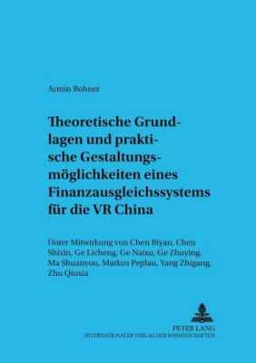 Theoretische Grundlagen und praktische Gestaltungsmöglichkeiten eines Finanzausgleichssystems für die VR China, Armin Bohnet