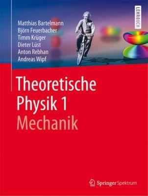 Theoretische Physik 1 | Mechanik, Andreas Wipf, Dieter Lüst, Björn Feuerbacher, Matthias Bartelmann, Timm Krüger, Anton Rebhan