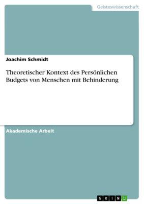 Theoretischer Kontext des Persönlichen Budgets von Menschen mit Behinderung, Joachim Schmidt