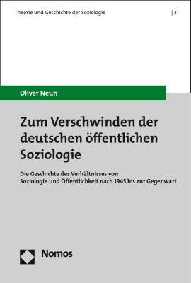 Theorie und Geschichte der Soziologie: Zum Verschwinden der deutschen öffentlichen Soziologie, Oliver Neun