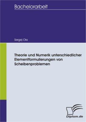 Theorie und Numerik unterschiedlicher Elementformulierungen von Scheibenproblemen, Sergej Oks