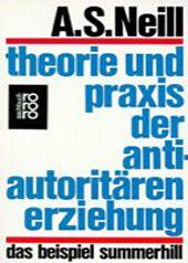 Theorie und Praxis der antiautoritären Erziehung - Alexander Sutherland Neill |