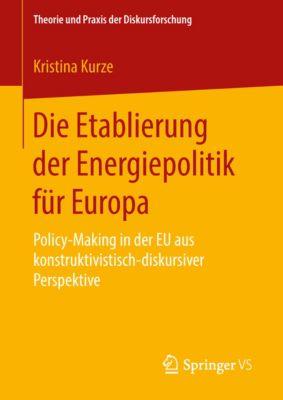 Theorie und Praxis der Diskursforschung: Die Etablierung der Energiepolitik für Europa, Kristina Kurze