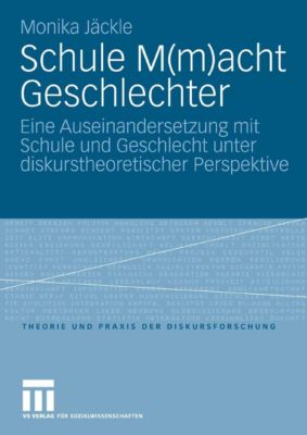 Theorie und Praxis der Diskursforschung: Schule M(m)acht Geschlechter, Monika Jäckle