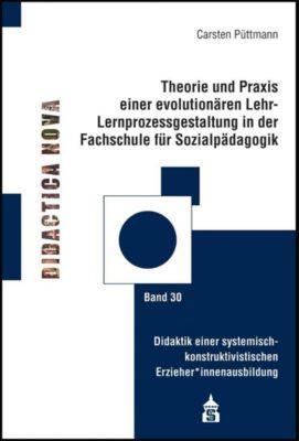 Theorie und Praxis einer evolutionären Lernprozessgestaltung in der Fachschule für Sozialpädagogik - Carsten Püttmann |