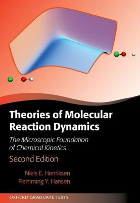 Theories of Molecular Reaction Dynamics, Niels E. Henriksen, Flemming Y. Hansen