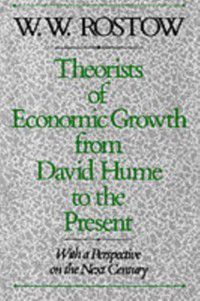 Theorists of Economic Growth from David Hume to the Present: With a Perspective on the Next Century, W. W. Rostow