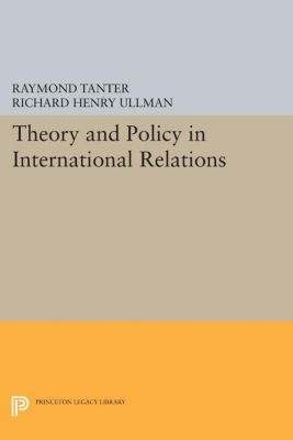 Theory and Policy in International Relations, Raymond Tanter, Richard Henry Ullman