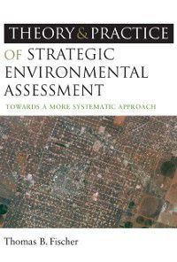 Theory and Practice of Strategic Environmental Assessment, Thomas B Fischer