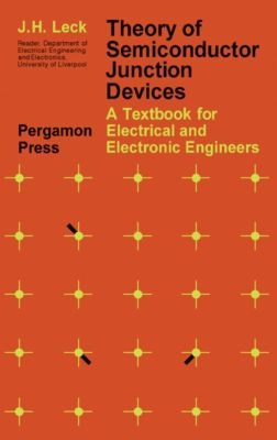 Theory of Semiconductor Junction Devices, J. H. Leck