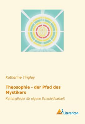 Theosophie - der Pfad des Mystikers - Katherine Tingley |