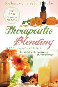 Therapeutic Blending With Essential Oil, Rebecca Park Totilo