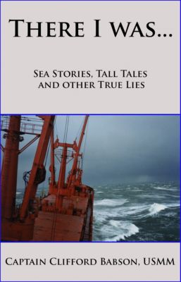 There I was...Sea Stories, Tall Tales and Other True Lies, Clifford Babson