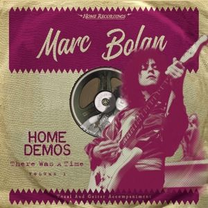 There Was A Time: Home Demos Volume 1, Marc Bolan