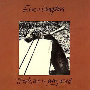 There's One In Every Crowd, Eric Clapton