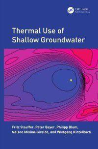 Thermal Use of Shallow Groundwater, Wolfgang Kinzelbach, Peter Bayer, Philipp Blum, Fritz Stauffer, Nelson Molina Giraldo