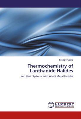 Thermochemistry of Lanthanide Halides, Leszek Rycerz
