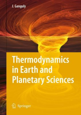 Thermodynamics in Earth and Planetary Sciences, Jibamitra Ganguly