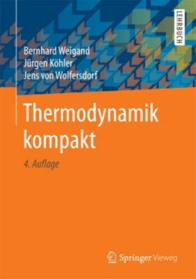Thermodynamik kompakt, Bernhard Weigand, Jürgen Köhler, Jens von Wolfersdorf
