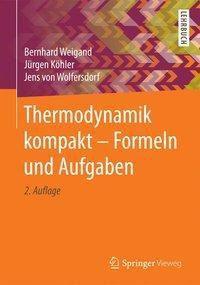 Thermodynamik kompakt - Formeln und Aufgaben, Bernhard Weigand, Jürgen Köhler, Jens von Wolfersdorf